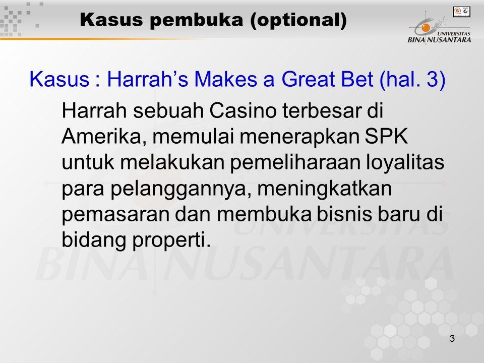 3 Kasus pembuka (optional) Kasus : Harrah's Makes a Great Bet (hal. 3) Harrah sebuah Casino terbesar di Amerika, memulai menerapkan SPK untuk melakuka