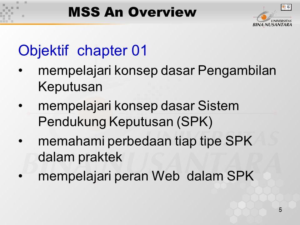 5 MSS An Overview Objektif chapter 01 mempelajari konsep dasar Pengambilan Keputusan mempelajari konsep dasar Sistem Pendukung Keputusan (SPK) memaham