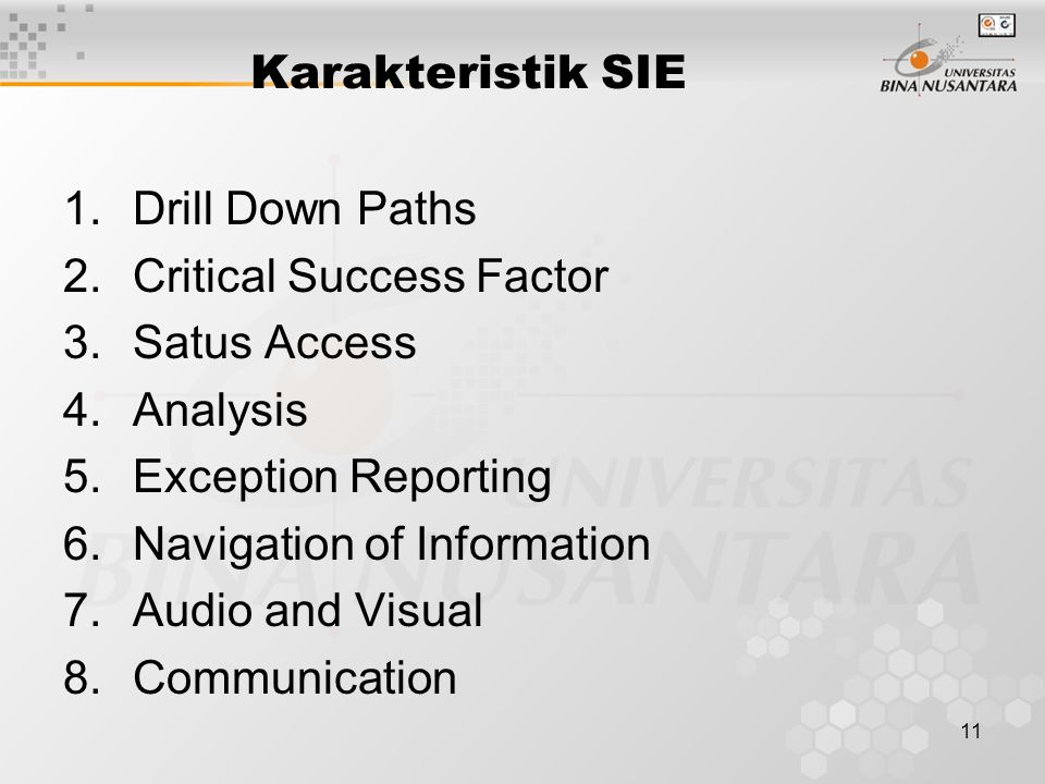 11 Karakteristik SIE 1.Drill Down Paths 2.Critical Success Factor 3.Satus Access 4.Analysis 5.Exception Reporting 6.Navigation of Information 7.Audio