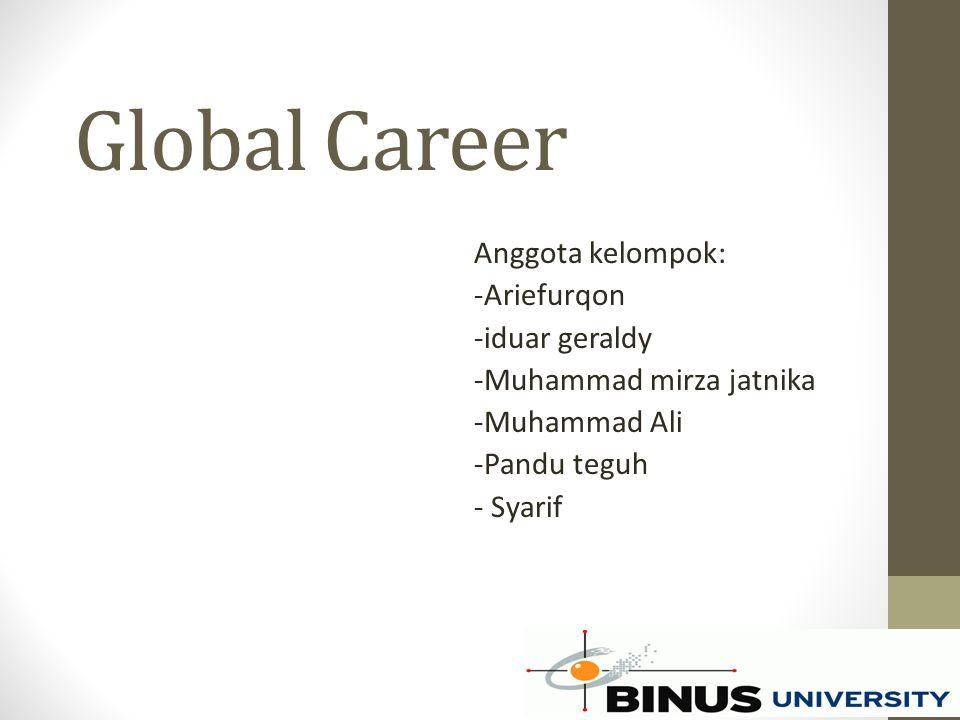 Global Career Anggota kelompok: -Ariefurqon -iduar geraldy -Muhammad mirza jatnika -Muhammad Ali -Pandu teguh - Syarif
