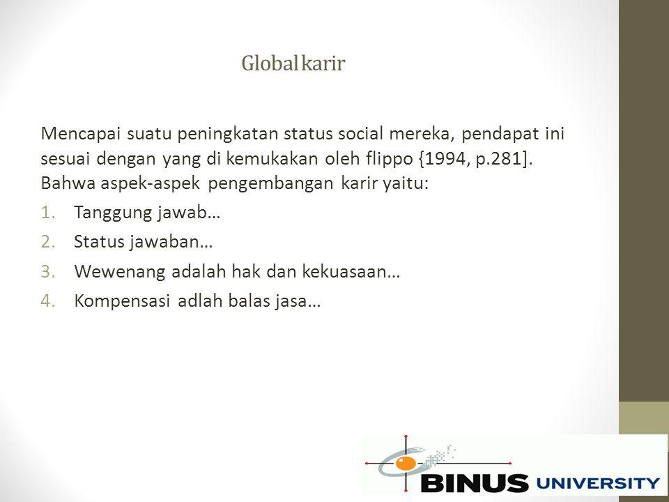 Global karir Mencapai suatu peningkatan status social mereka, pendapat ini sesuai dengan yang di kemukakan oleh flippo {1994, p.281]. Bahwa aspek-aspe