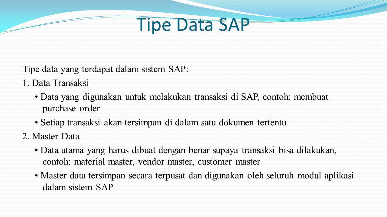 Tipe Data SAP Tipe data yang terdapat dalam sistem SAP: 1. Data Transaksi Data yang digunakan untuk melakukan transaksi di SAP, contoh: membuat purcha