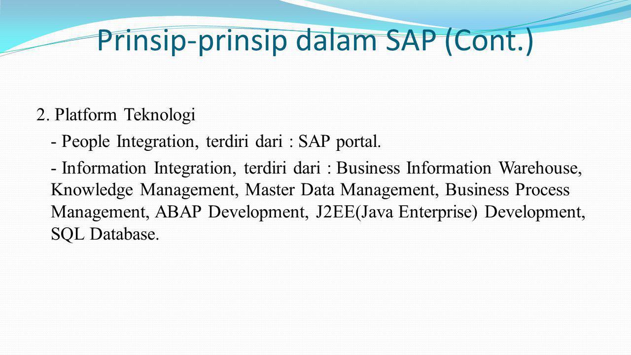 Prinsip-prinsip dalam SAP (Cont.) 2. Platform Teknologi - People Integration, terdiri dari : SAP portal. - Information Integration, terdiri dari : Bus