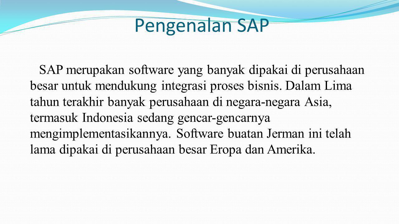 Pengenalan SAP SAP merupakan software yang banyak dipakai di perusahaan besar untuk mendukung integrasi proses bisnis. Dalam Lima tahun terakhir banya