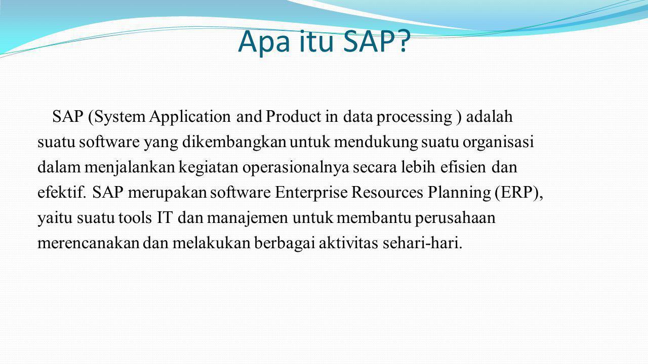 Apa itu SAP? SAP (System Application and Product in data processing ) adalah suatu software yang dikembangkan untuk mendukung suatu organisasi dalam m