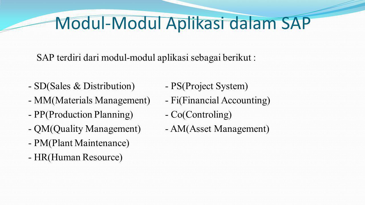 Modul-Modul Aplikasi dalam SAP SAP terdiri dari modul-modul aplikasi sebagai berikut : - SD(Sales & Distribution)- PS(Project System) - MM(Materials M
