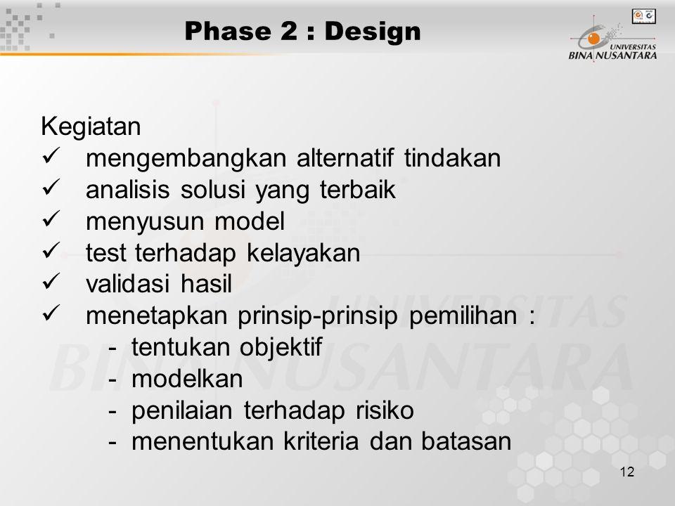 12 Phase 2 : Design Kegiatan mengembangkan alternatif tindakan analisis solusi yang terbaik menyusun model test terhadap kelayakan validasi hasil mene