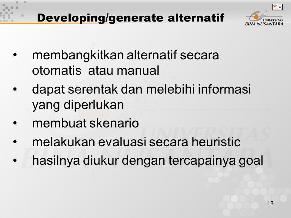 18 Developing/generate alternatif membangkitkan alternatif secara otomatis atau manual dapat serentak dan melebihi informasi yang diperlukan membuat s