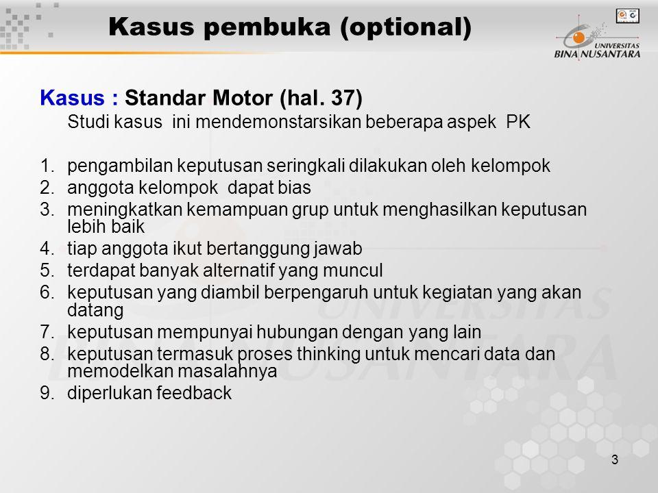 3 Kasus pembuka (optional) Kasus : Standar Motor (hal. 37) Studi kasus ini mendemonstarsikan beberapa aspek PK 1.pengambilan keputusan seringkali dila