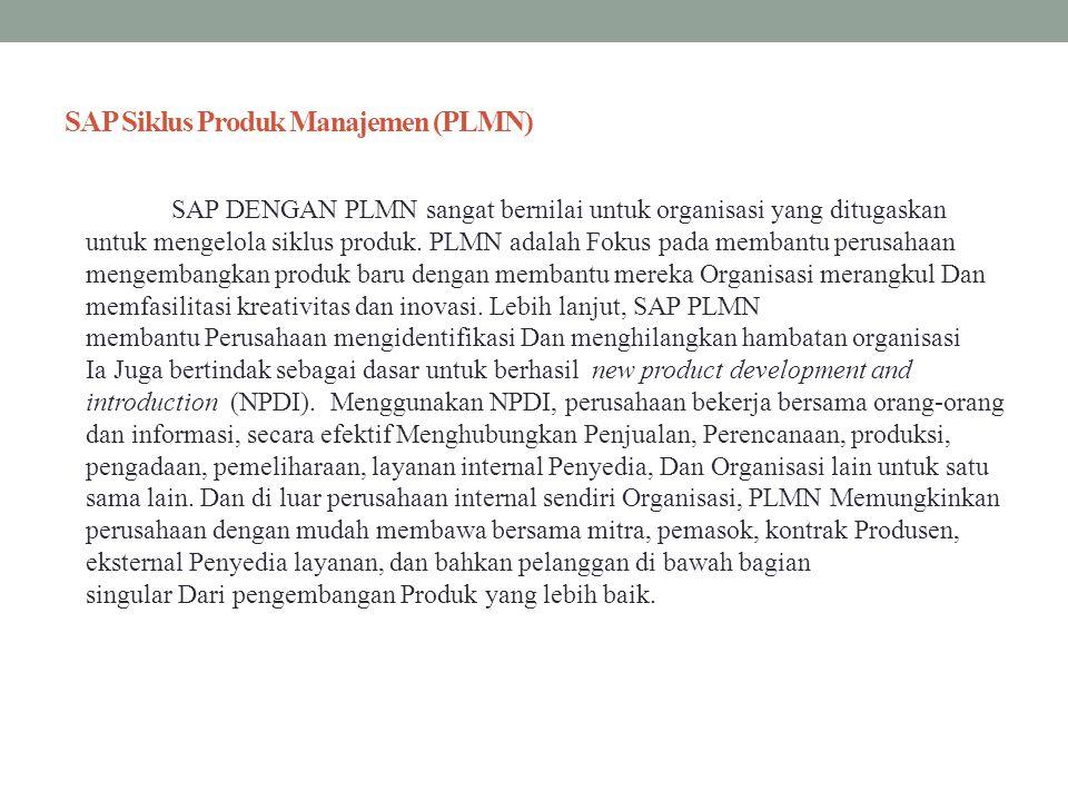 SAP Siklus Produk Manajemen (PLMN) SAP DENGAN PLMN sangat bernilai untuk organisasi yang ditugaskan untuk mengelola siklus produk. PLMN adalah Fokus p