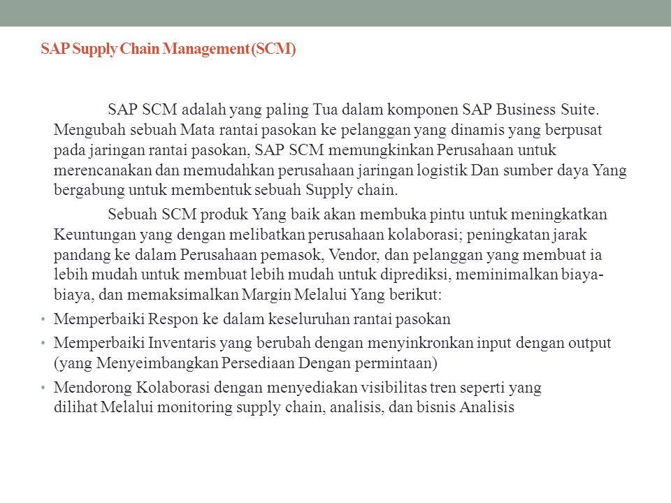 SAP Supply Chain Management (SCM) SAP SCM adalah yang paling Tua dalam komponen SAP Business Suite. Mengubah sebuah Mata rantai pasokan ke pelanggan y