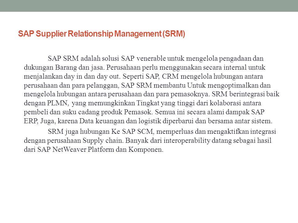 SAP Supplier Relationship Management (SRM) SAP SRM adalah solusi SAP venerable untuk mengelola pengadaan dan dukungan Barang dan jasa. Perusahaan perl