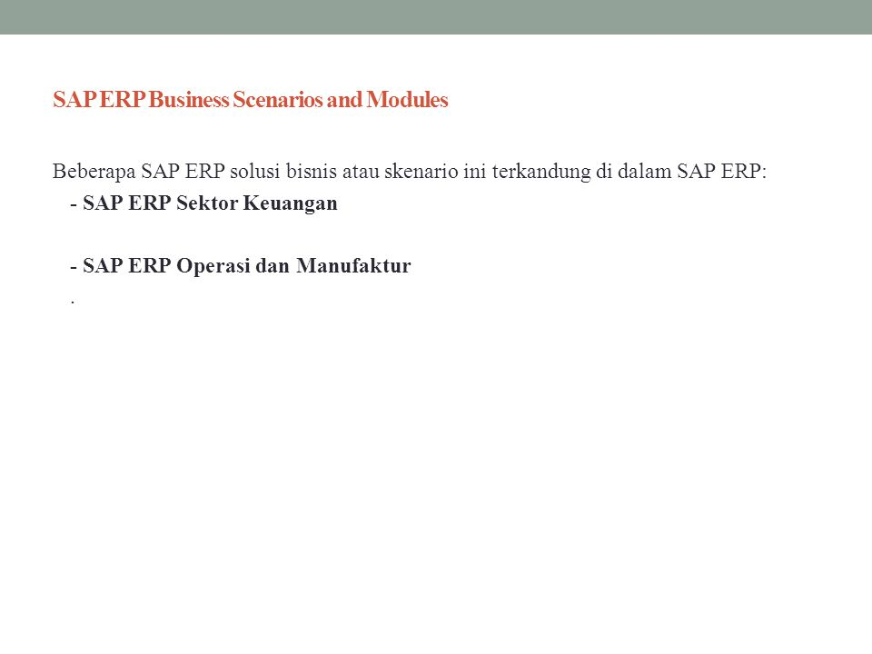 SAP ERP Business Scenarios and Modules Beberapa SAP ERP solusi bisnis atau skenario ini terkandung di dalam SAP ERP: - SAP ERP Sektor Keuangan - SAP E