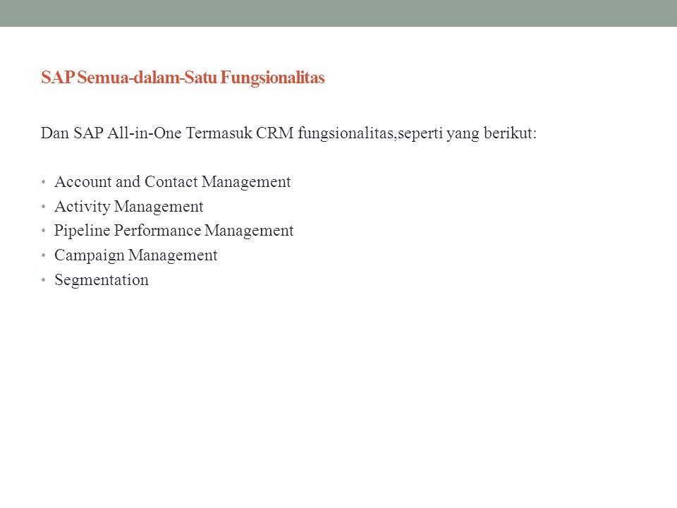 SAP Semua-dalam-Satu Fungsionalitas Dan SAP All-in-One Termasuk CRM fungsionalitas,seperti yang berikut: Account and Contact Management Activity Manag