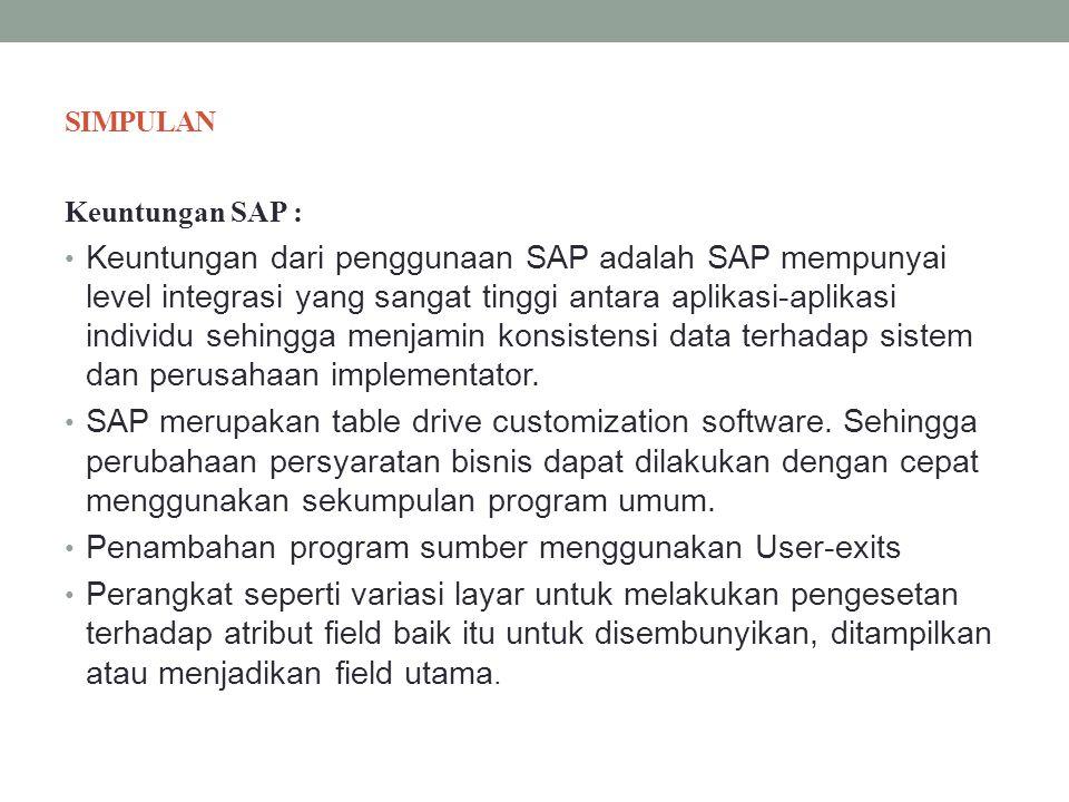 SIMPULAN Keuntungan SAP : Keuntungan dari penggunaan SAP adalah SAP mempunyai level integrasi yang sangat tinggi antara aplikasi-aplikasi individu seh