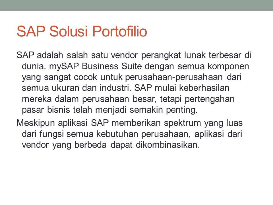 SAP Solusi Portofilio SAP adalah salah satu vendor perangkat lunak terbesar di dunia. mySAP Business Suite dengan semua komponen yang sangat cocok unt