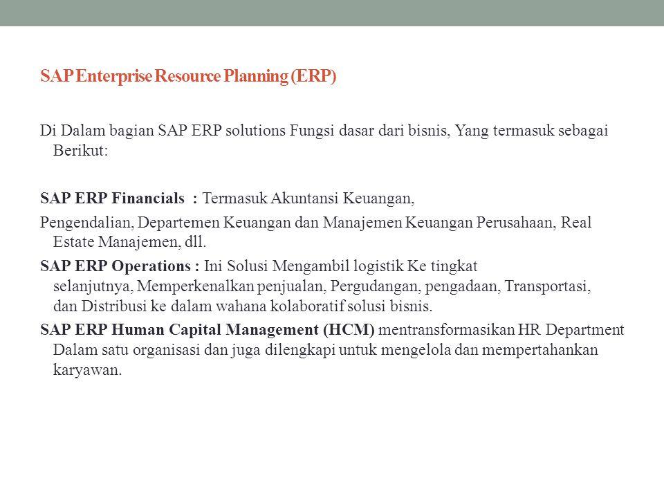 SAP Enterprise Resource Planning (ERP) Di Dalam bagian SAP ERP solutions Fungsi dasar dari bisnis, Yang termasuk sebagai Berikut: SAP ERP Financials :
