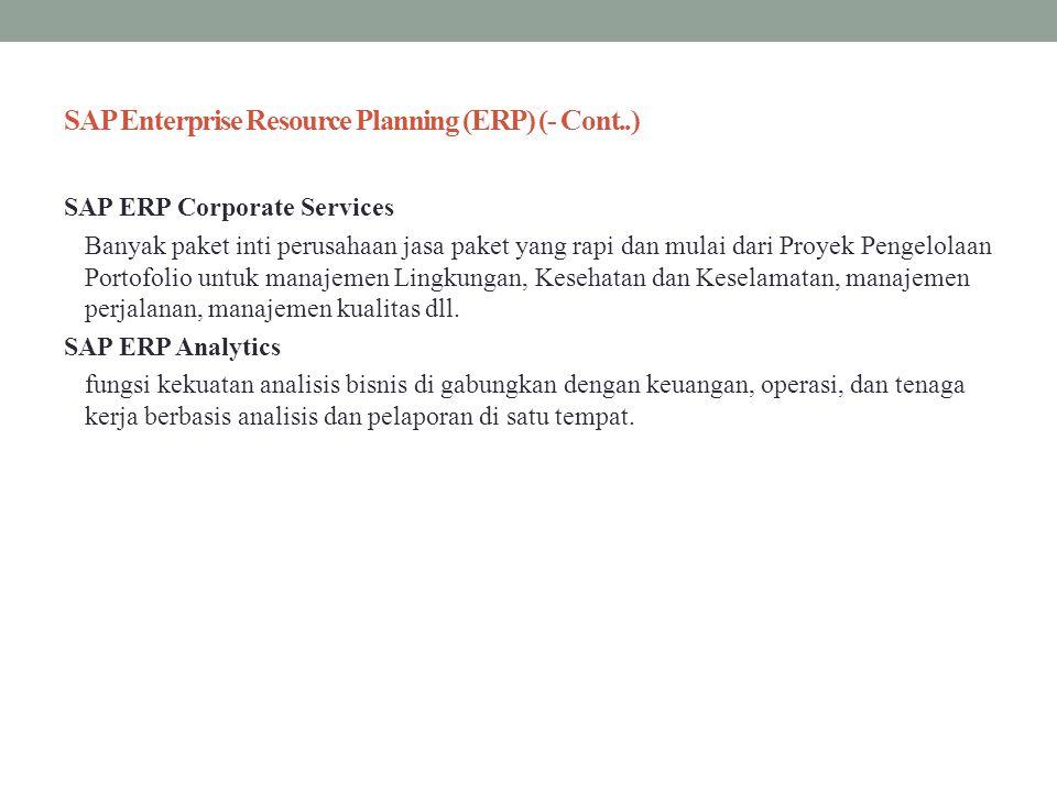 SAP Enterprise Resource Planning (ERP) (- Cont..) SAP ERP Corporate Services Banyak paket inti perusahaan jasa paket yang rapi dan mulai dari Proyek P