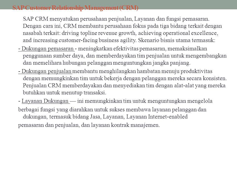 SAP Customer Relationship Management (CRM) SAP CRM menyatukan perusahaan penjualan, Layanan dan fungsi pemasaran. Dengan cara ini, CRM membantu perusa