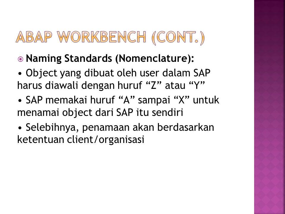  Naming Standards (Nomenclature): Object yang dibuat oleh user dalam SAP harus diawali dengan huruf Z atau Y SAP memakai huruf A sampai X untuk menamai object dari SAP itu sendiri Selebihnya, penamaan akan berdasarkan ketentuan client/organisasi