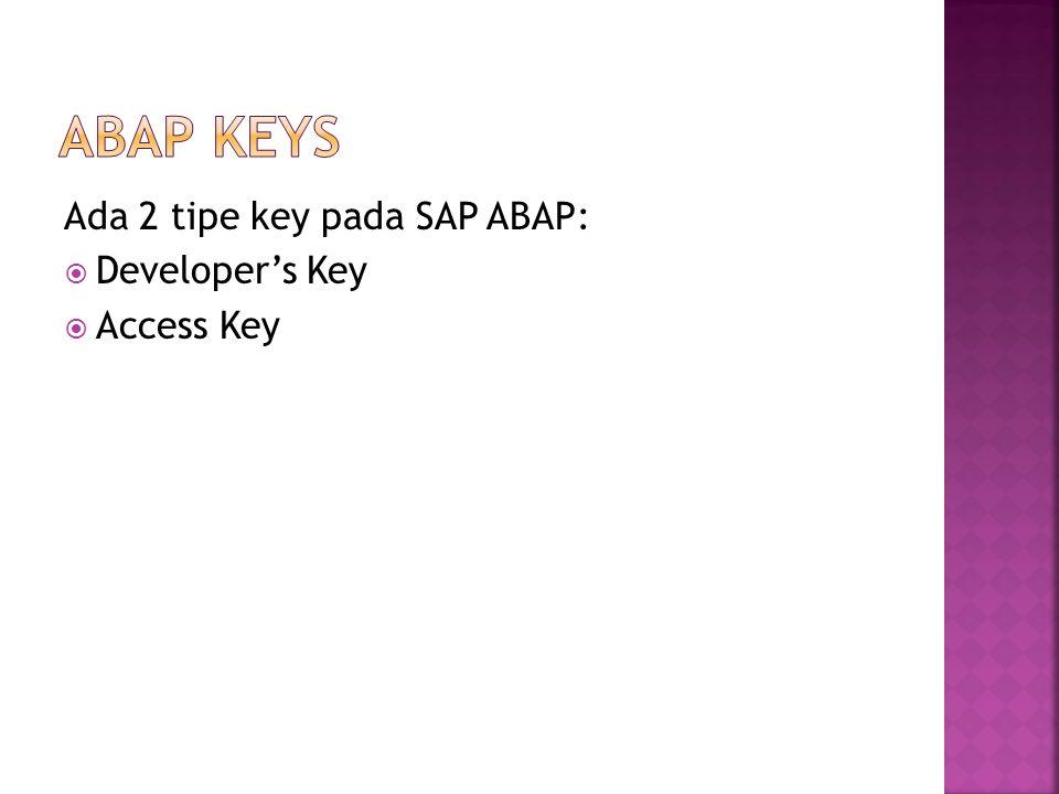 Ada 2 tipe key pada SAP ABAP:  Developer's Key  Access Key