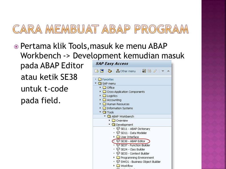  Pertama klik Tools,masuk ke menu ABAP Workbench -> Development kemudian masuk pada ABAP Editor atau ketik SE38 untuk t-code pada field.