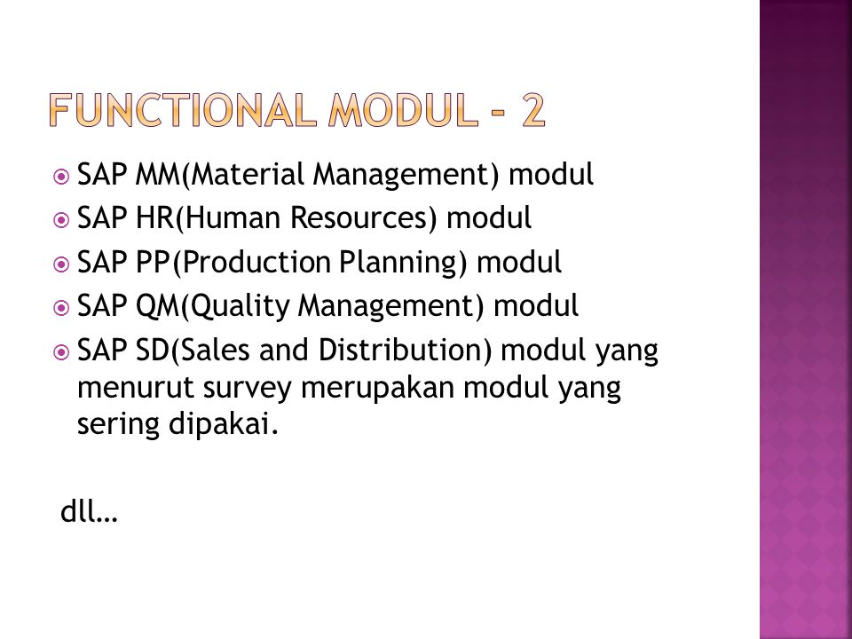  SAP MM(Material Management) modul  SAP HR(Human Resources) modul  SAP PP(Production Planning) modul  SAP QM(Quality Management) modul  SAP SD(Sa