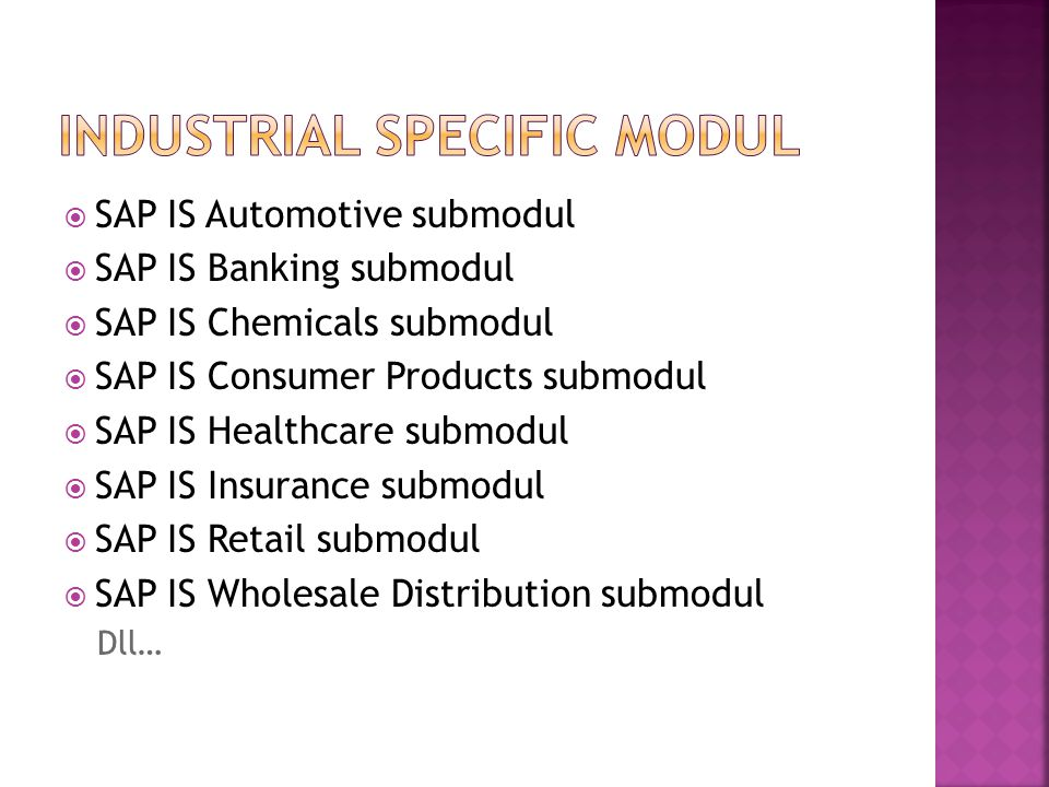  SAP IS Automotive submodul  SAP IS Banking submodul  SAP IS Chemicals submodul  SAP IS Consumer Products submodul  SAP IS Healthcare submodul 