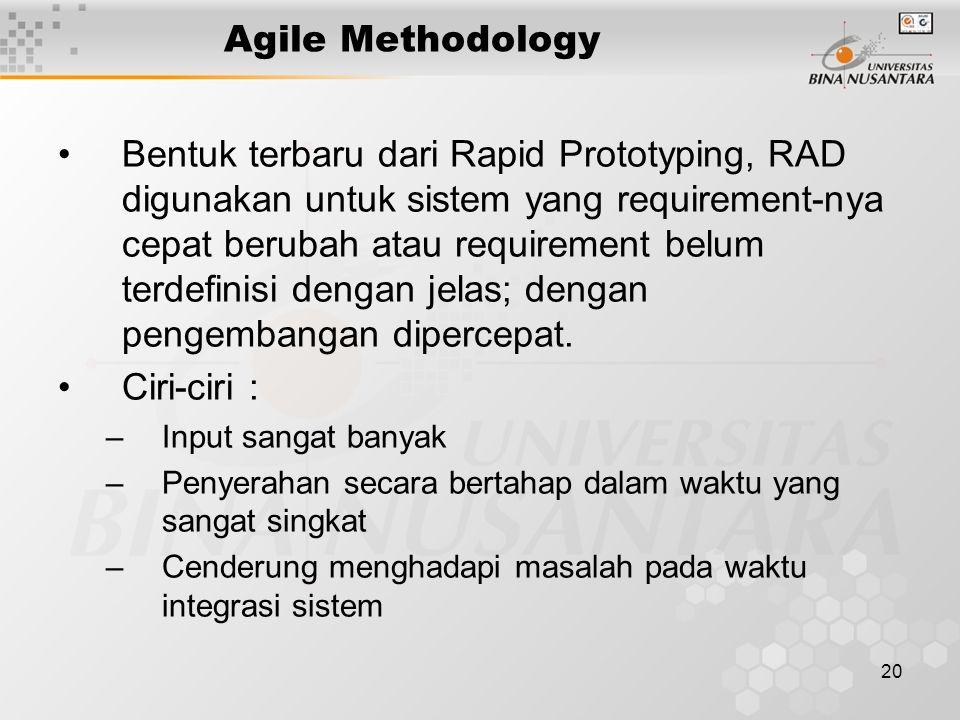 20 Agile Methodology Bentuk terbaru dari Rapid Prototyping, RAD digunakan untuk sistem yang requirement-nya cepat berubah atau requirement belum terde