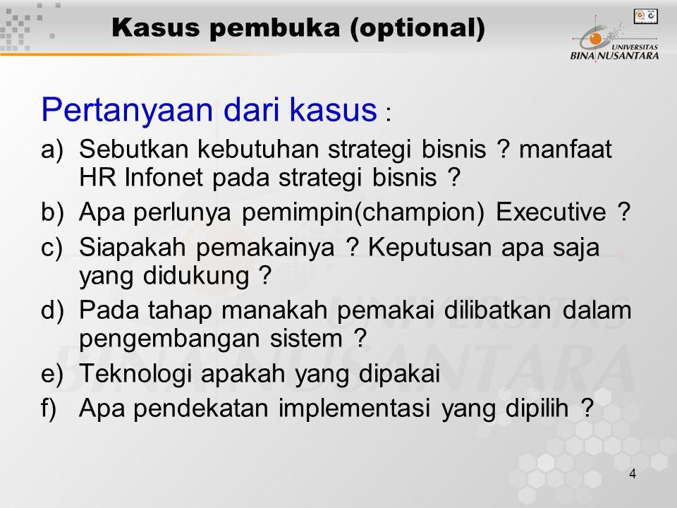 4 Kasus pembuka (optional) Pertanyaan dari kasus : a)Sebutkan kebutuhan strategi bisnis ? manfaat HR Infonet pada strategi bisnis ? b)Apa perlunya pem