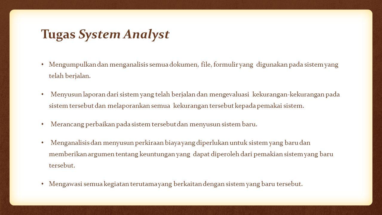 Tugas System Analyst Mengumpulkan dan menganalisis semua dokumen, file, formulir yang digunakan pada sistem yang telah berjalan. Menyusun laporan dari