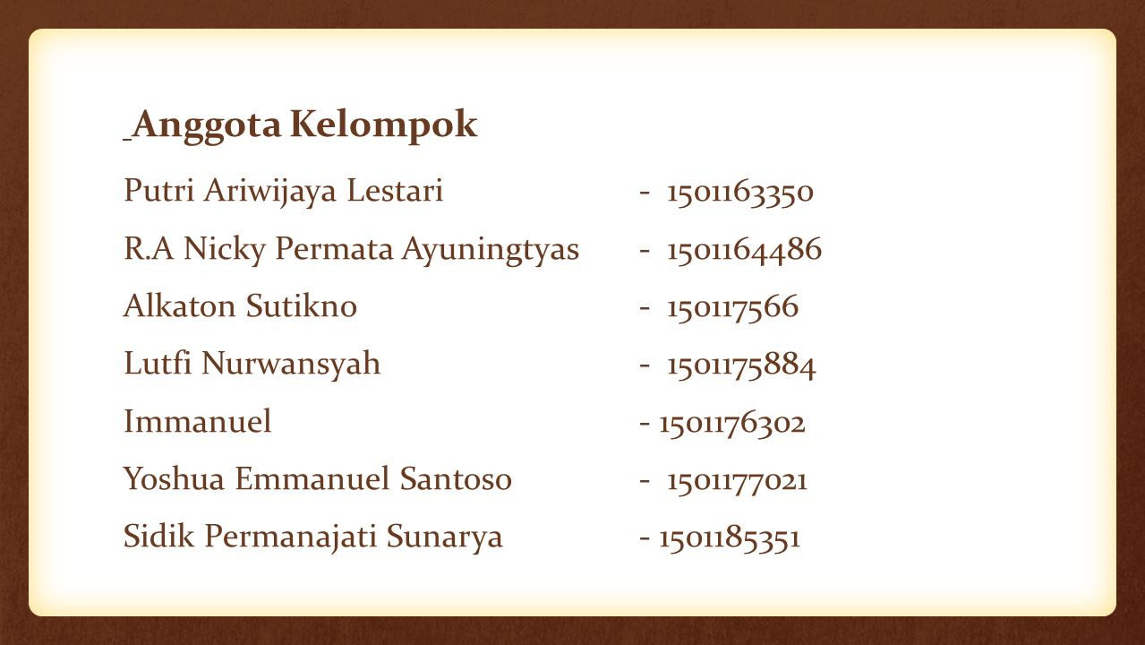 Anggota Kelompok Putri Ariwijaya Lestari- 1501163350 R.A Nicky Permata Ayuningtyas- 1501164486 Alkaton Sutikno- 150117566 Lutfi Nurwansyah- 1501175884