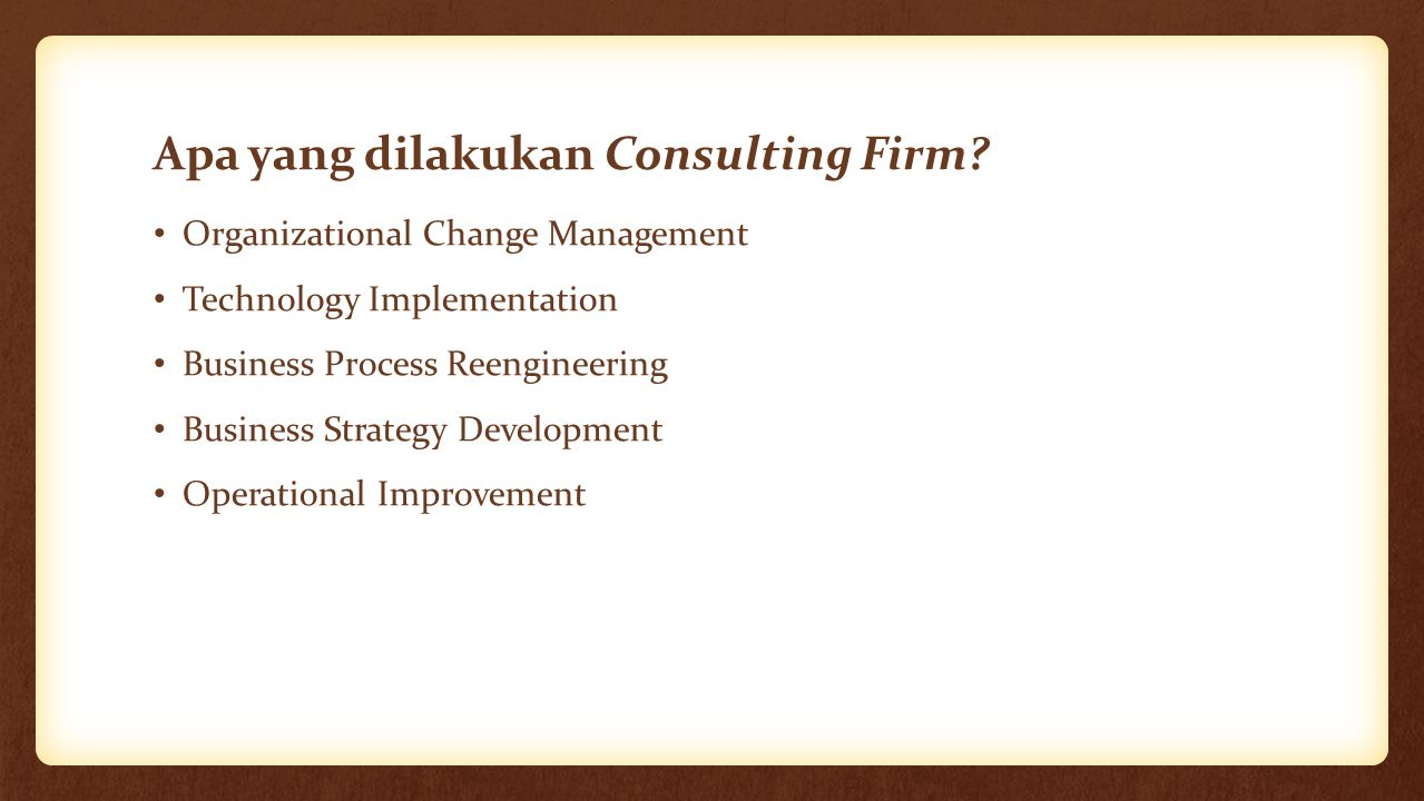 Keuntungan bekerja di Consulting Firm Increase Intelectual Ability Ability to understand people and work in team Ability to Communicate, Persuade, and Motivate Intellectual and Emotional Maturity