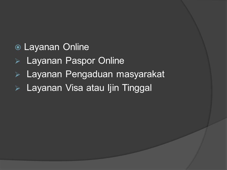  Layanan Online  Layanan Paspor Online  Layanan Pengaduan masyarakat  Layanan Visa atau Ijin Tinggal