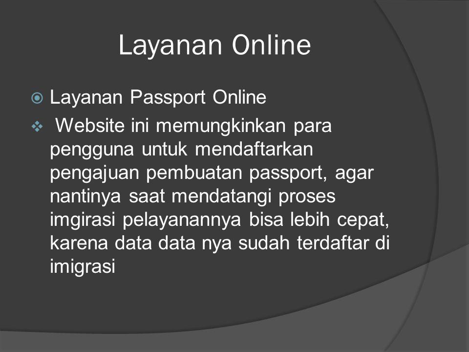Layanan Online  Layanan Passport Online  Website ini memungkinkan para pengguna untuk mendaftarkan pengajuan pembuatan passport, agar nantinya saat