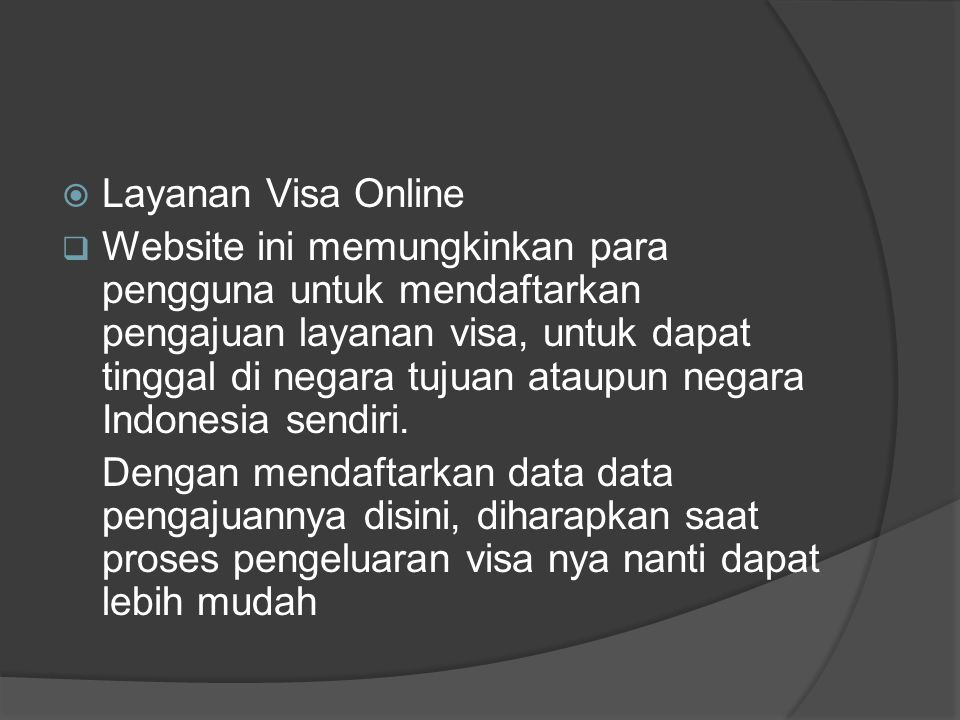  Layanan Visa Online  Website ini memungkinkan para pengguna untuk mendaftarkan pengajuan layanan visa, untuk dapat tinggal di negara tujuan ataupun