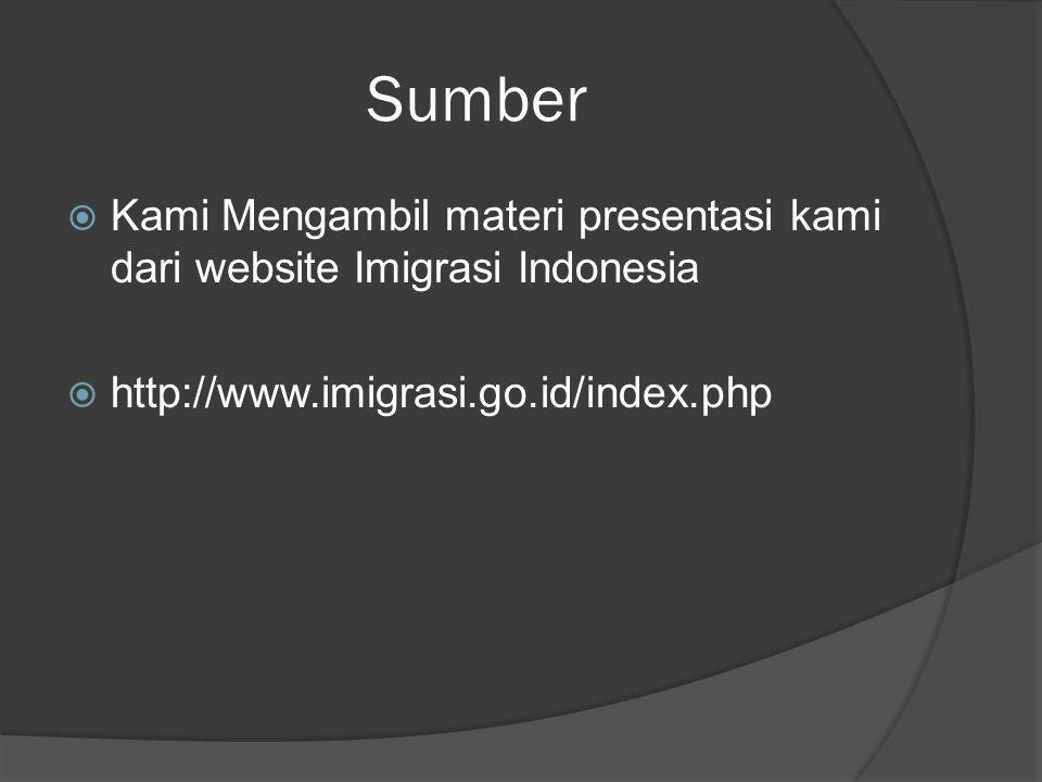 Sumber  Kami Mengambil materi presentasi kami dari website Imigrasi Indonesia  http://www.imigrasi.go.id/index.php