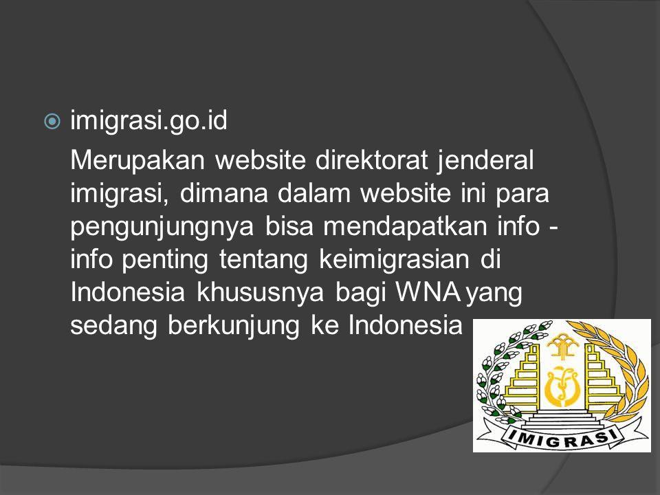  imigrasi.go.id Merupakan website direktorat jenderal imigrasi, dimana dalam website ini para pengunjungnya bisa mendapatkan info - info penting tent