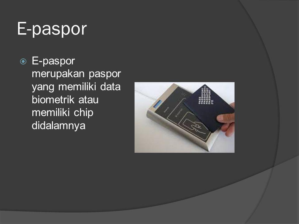 E-paspor  E-paspor merupakan paspor yang memiliki data biometrik atau memiliki chip didalamnya