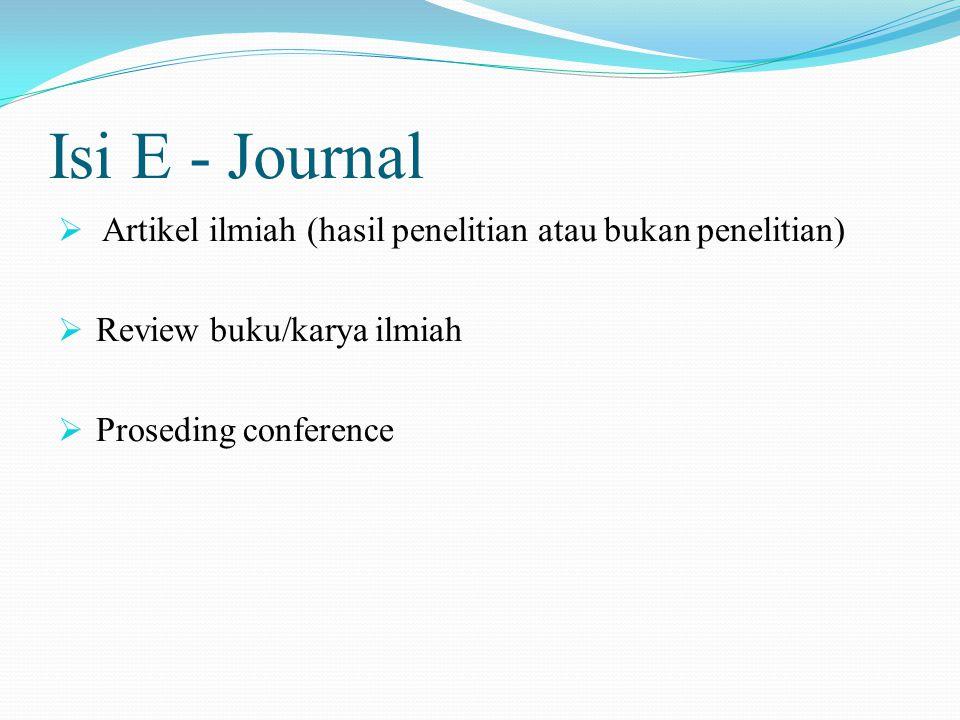 Isi E - Journal  Artikel ilmiah (hasil penelitian atau bukan penelitian)  Review buku/karya ilmiah  Proseding conference