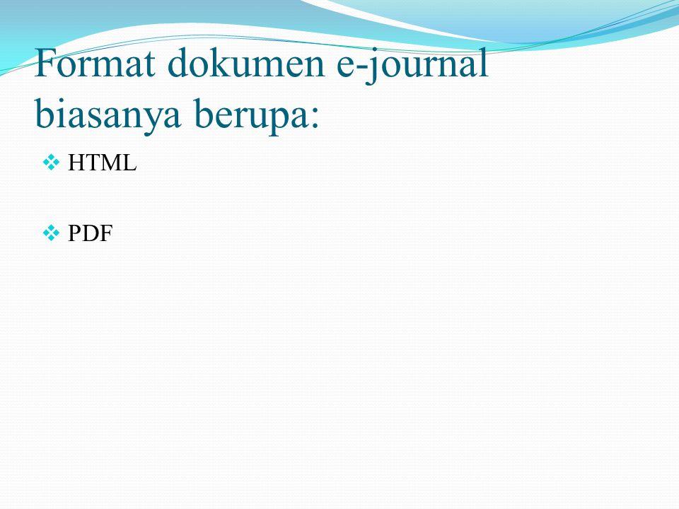 Format dokumen e-journal biasanya berupa:  HTML  PDF
