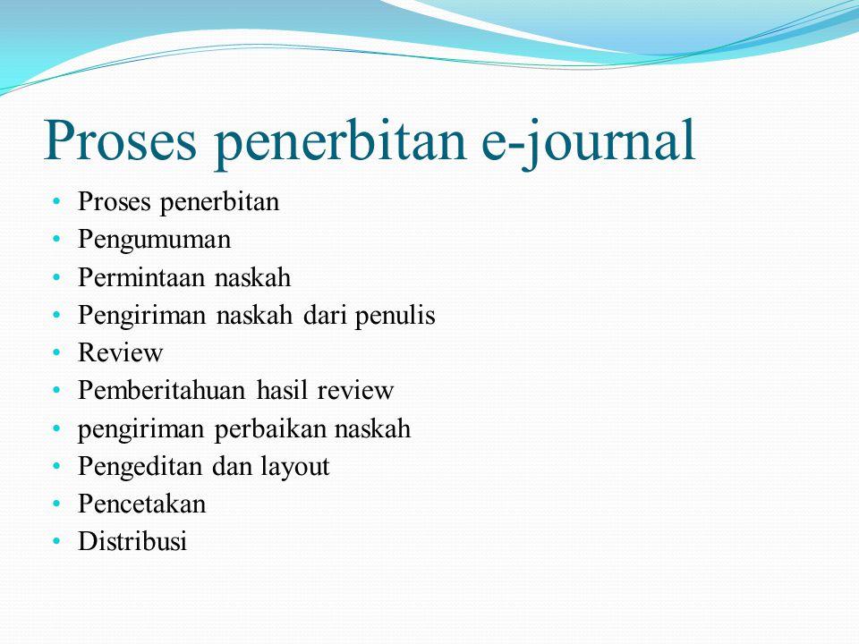 Proses penerbitan e-journal Proses penerbitan Pengumuman Permintaan naskah Pengiriman naskah dari penulis Review Pemberitahuan hasil review pengiriman perbaikan naskah Pengeditan dan layout Pencetakan Distribusi
