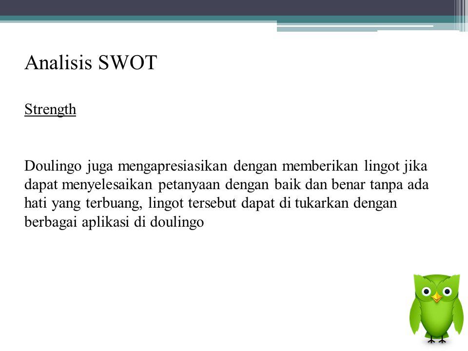 Analisis SWOT Strength Doulingo juga mengapresiasikan dengan memberikan lingot jika dapat menyelesaikan petanyaan dengan baik dan benar tanpa ada hati