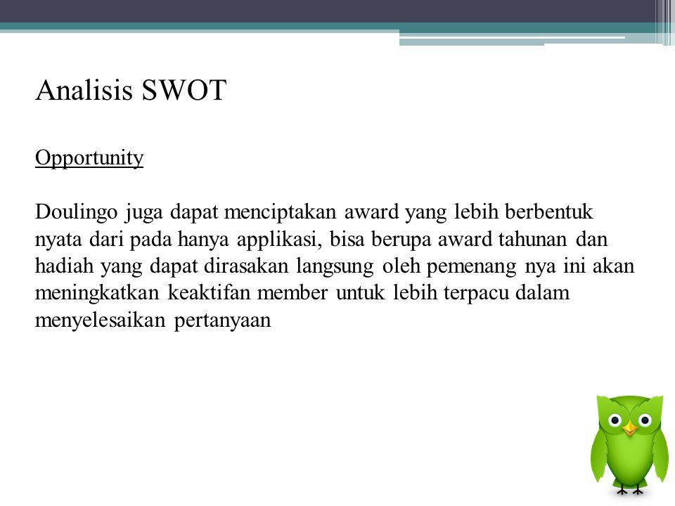 Analisis SWOT Opportunity Doulingo juga dapat menciptakan award yang lebih berbentuk nyata dari pada hanya applikasi, bisa berupa award tahunan dan ha