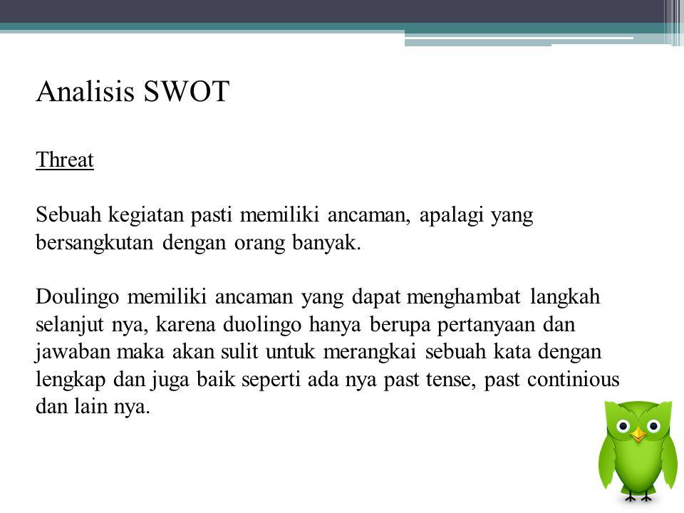 Analisis SWOT Threat Sebuah kegiatan pasti memiliki ancaman, apalagi yang bersangkutan dengan orang banyak. Doulingo memiliki ancaman yang dapat mengh