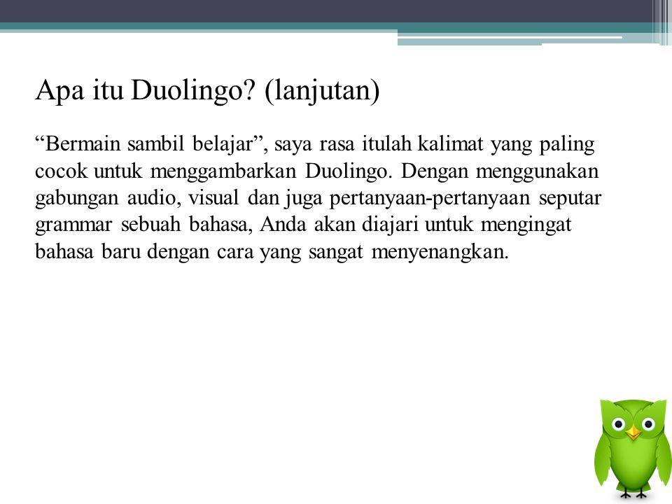 "Apa itu Duolingo? (lanjutan) ""Bermain sambil belajar"", saya rasa itulah kalimat yang paling cocok untuk menggambarkan Duolingo. Dengan menggunakan gab"
