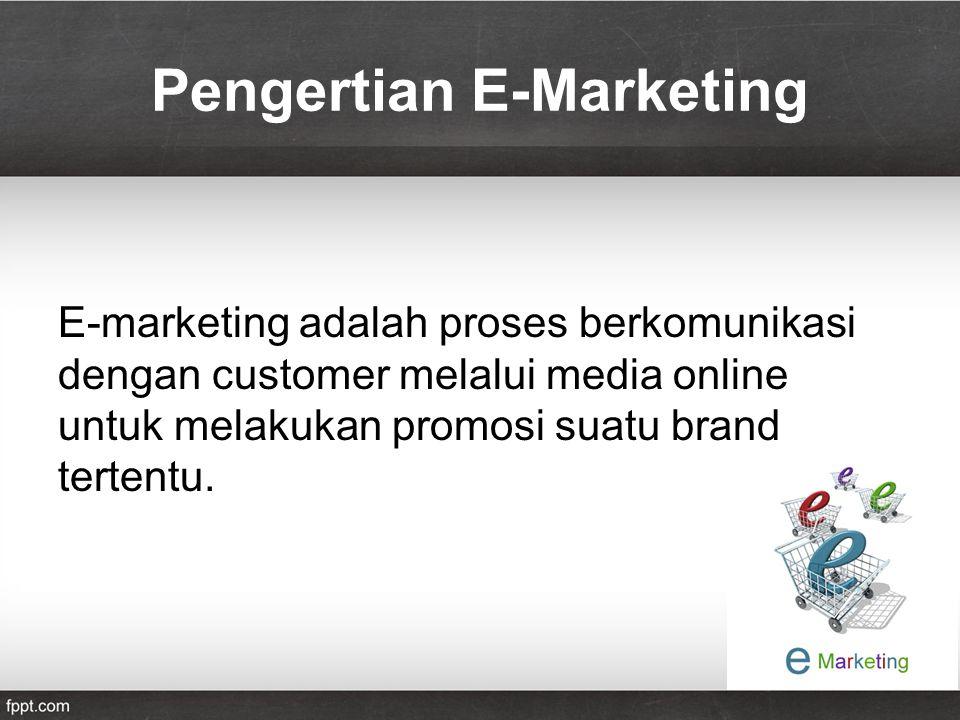 Pengertian E-Marketing E-marketing adalah proses berkomunikasi dengan customer melalui media online untuk melakukan promosi suatu brand tertentu.