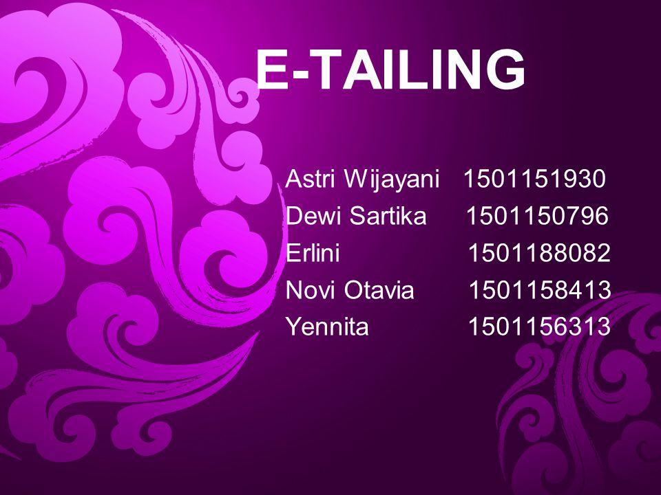 E-TAILING Astri Wijayani 1501151930 Dewi Sartika 1501150796 Erlini 1501188082 Novi Otavia 1501158413 Yennita 1501156313
