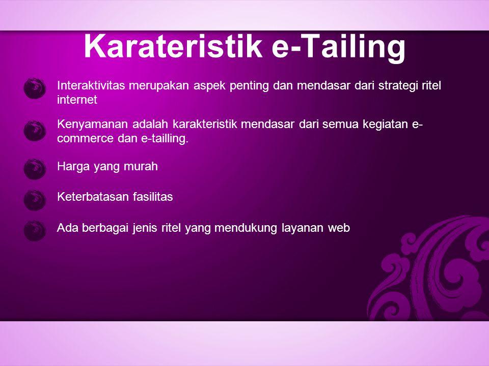 Karateristik e-Tailing Interaktivitas merupakan aspek penting dan mendasar dari strategi ritel internet Kenyamanan adalah karakteristik mendasar dari