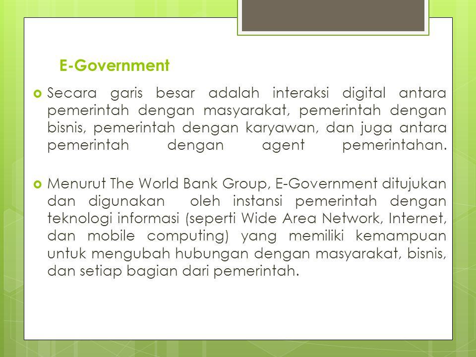 E-Government  Secara garis besar adalah interaksi digital antara pemerintah dengan masyarakat, pemerintah dengan bisnis, pemerintah dengan karyawan, dan juga antara pemerintah dengan agent pemerintahan.